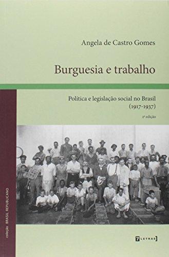 Burguesia e Trabalho. Política e Legislação Social no Brasil. 1917-1937