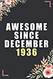 Awesome Since December 1936: Happy 84th Birthday Notebook Gift For Boys, Girls, Men, Women, And Everyone - 84 Years Old Blank Lined Notebook / ... Birthday Present Gift ( Better Than A Card )