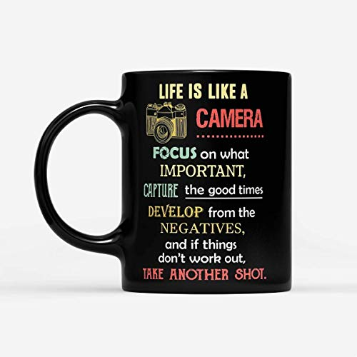 Life Is Like A Camera Focus On What's Important Capture Develop Negatives Take Another Shot - Black Mug