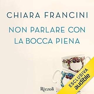 Non parlare con la bocca piena                   Di:                                                                                                                                 Chiara Francini                               Letto da:                                                                                                                                 Chiara Francini                      Durata:  4 ore e 50 min     147 recensioni     Totali 3,9