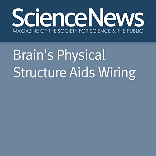 Brain's Physical Structure Aids Wiring audiobook cover art