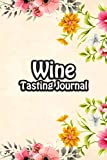 Wine Tasting Journal: Taste Log Review Notebook for Wine Lovers Diary with Tracker and Story Page | Floral Frame Cover