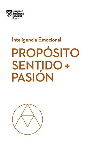Propósito, sentido y pasión (Serie Inteligencia Emocional)