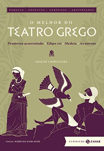 O melhor do teatro grego: edição comentada: Prometeu acorrentado, Édipo rei, Medeia, As nuvens
