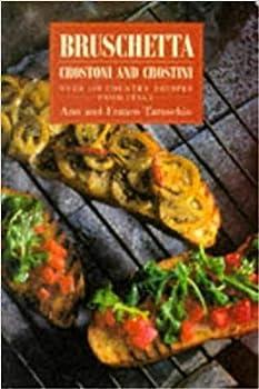 Bruschetta: Crostoni & Crostini-Over 1,000 Country Recipes from Italy 1857934741 Book Cover