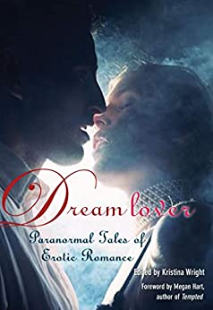 Dream Lover: Paranormal Tales of Erotic Romance by [Kristina Wright, Megan Hart]
