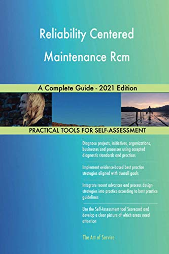 Reliability Centered Maintenance Rcm A Complete Guide - 2021 Edition