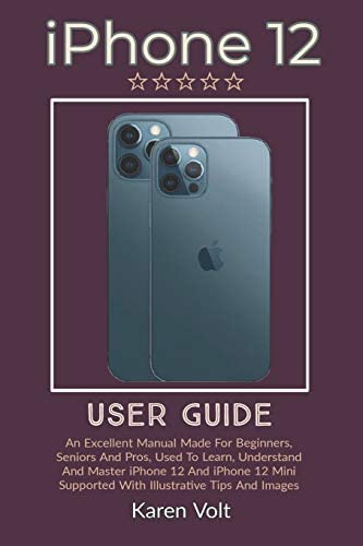 iPhone 12 User Guide An Excellent Manual Made For Beginners Seniors And Pros Used To Learn Understand product image