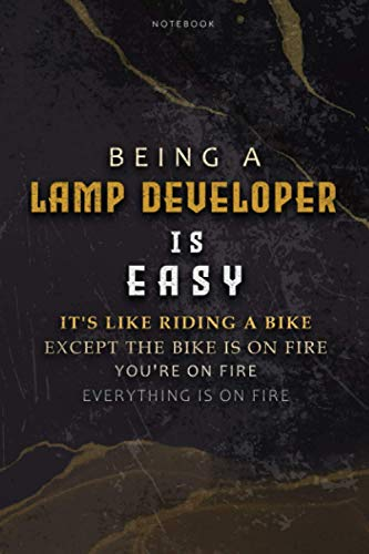 Lined Notebook Journal Being A Lamp Developer Is Easy It's Like Riding A Bike Except The Bike Is On Fire You're On Fire Everything Is On Fire: ... To Do List, Bill, 6x9 inch, Appointment