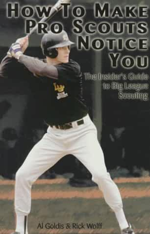 How to Make Pro Scouts Notice You: The Insider's Guide to Big League Scouting
