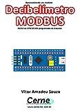 Desenvolvendo um medidor Decibelímetro MODBUS RS232 no STM32F103 programado no Arduino (Portuguese Edition)