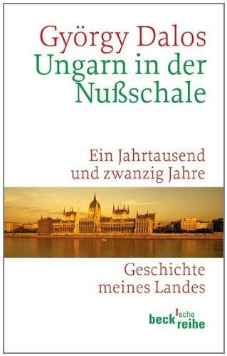 Ungarn in der Nußschale: Ein Jahrtausend und zwanzig Jahre (Beck'sche Reihe 1638)