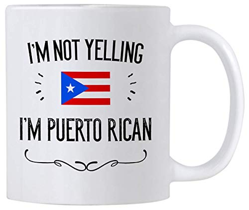 Funny Puerto Rico Souvenirs and Gifts. I'm Not Yelling I'm Puerto Rican 11 oz Coffee Mug. Gift Idea for Puerto Rican Men and Women Featuring the Country Flag.