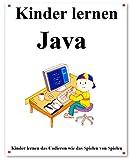 Kinder lernen Java: Kinder lernen das Codieren wie das Spielen von Spielen