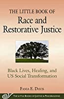 The Little Book of Race and Restorative Justice: Black Lives, Healing, and US Social Transformation (The Little Books of Justice and Peacebuilding)