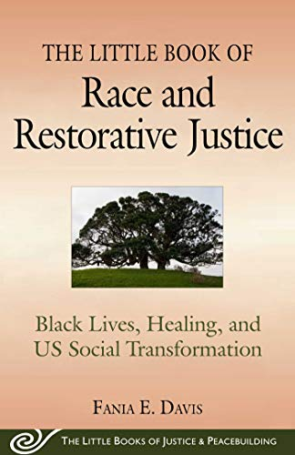 The Little Book of Race and Restorative Justice: Black Lives, Healing, and US Social Transformation (Justice and Peacebuilding)
