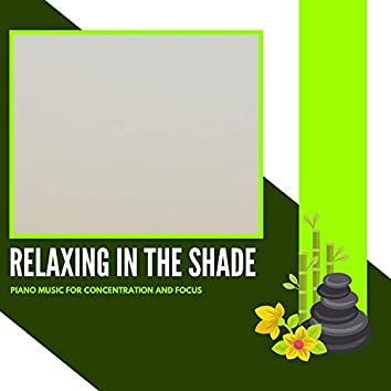 Relaxing In The Shade - Piano Music For Concentration And Focus