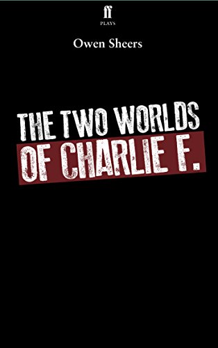 The Two Worlds of Charlie F by Owen Sheers