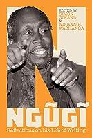 Ngugi: Reflections on his Life of Writing