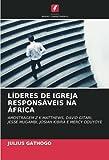 LÍDERES DE IGREJA RESPONSÁVEIS NA ÁFRICA: AMOSTRAGEM Z K MATTHEWS, DAVID GITARI, JESSE MUGAMBI, JOSIAH KIBIRA E MERCY ODUYOYE (Portuguese Edition)