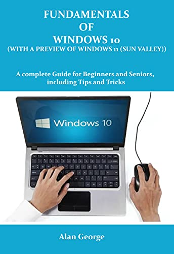 Fundamentals of Windows 10 (with a preview of windows 11 (Sun Valley)): A complete Guide for Beginners and Seniors, Including Tips and Tricks (English Edition)