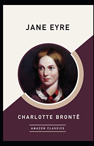 Jane Eyre by Charlotte Bronte Annotated: Romantic Novel and Victorian literature (Classic Edition)
