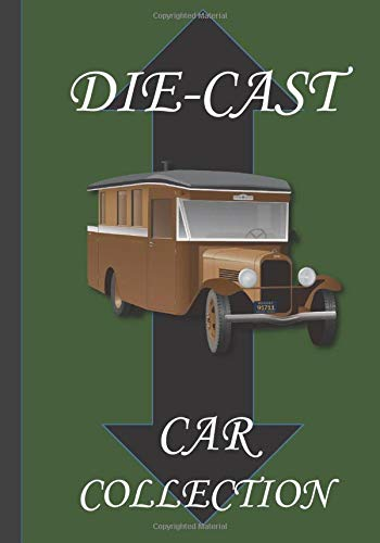 Die-Cast  Car Collector: Notebook To Keep Track Of Your