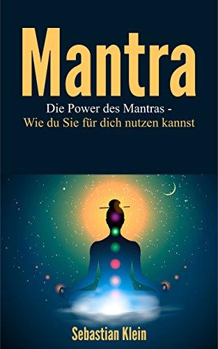 Mantra : Die Power des Mantras- Wie du Sie für dich nutzen kannst (Mantra, Joga, Meditation 0)