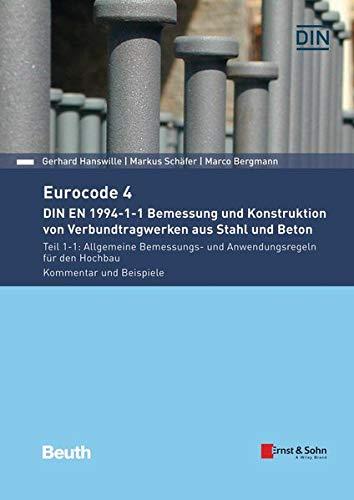 Eurocode 4 - DIN EN 1994-1-1 Bemessung und Konstruktion von Verbundtragwerken aus Stahl und Beton: Teil 1-1: Allgemeine Bemessungs- und ... Kommentar und Beispiele (Beuth Kommentar)