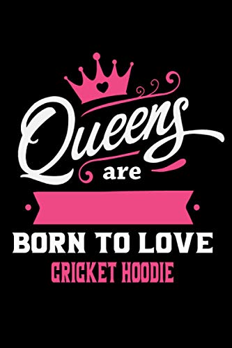 Queens Are Born To Love Cricket hoodie: Notebook Lined Pages, 6.9 inches,120 Pages, White Paper Journal, notepad Gift