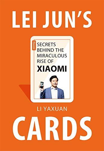 Lei Jun's Cards: Secrets Behind the Miraculous Rise of Xiaomi