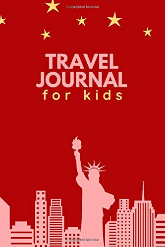 Travel Journal for Kids: Ideal Travel Journal Notebook for All Travel Drawings, Poetry, Sketching, Writing, Scribbling and Much More of Exciting ... 110 Pages (Kids Travels Logbook, Band 47)