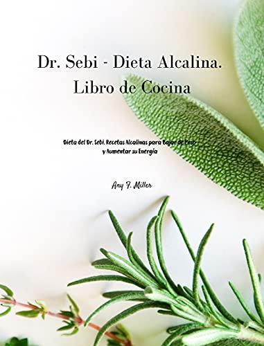 Dr. Sebi - Dieta Alcalina. Libro de Cocina: Dieta del Dr. Sebi. Recetas Alcalinas para Bajar de Peso y Aumentar su Energía: 1