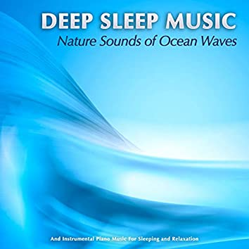 Deep Sleep Music: Nature Sounds of Ocean Waves and Instrumental Piano Music For Sleeping and Relaxation