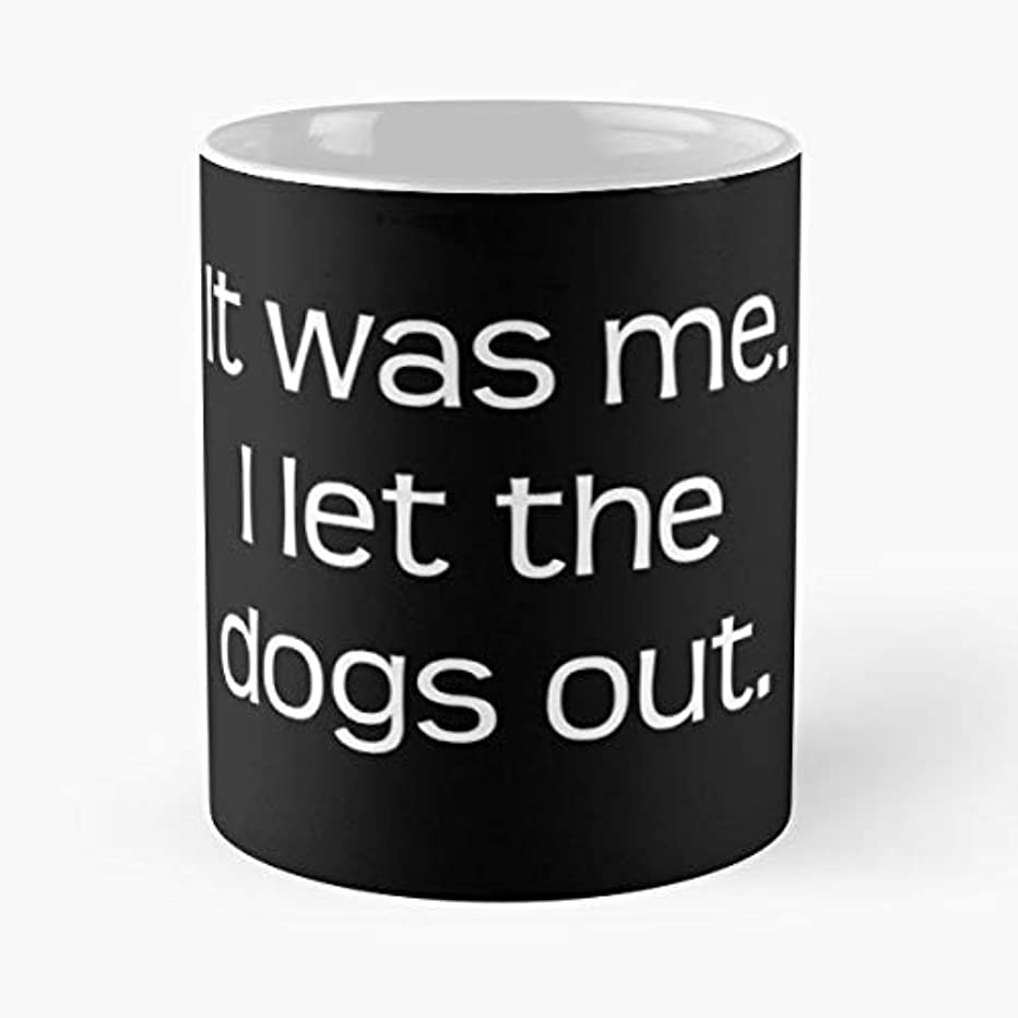 It Was Me Who Let The Dogs Aut Songs Pop Culture - Funny Sophisticated Design Great Gifts -11 Oz Coffee Mug.the Best Gift For Holidays.