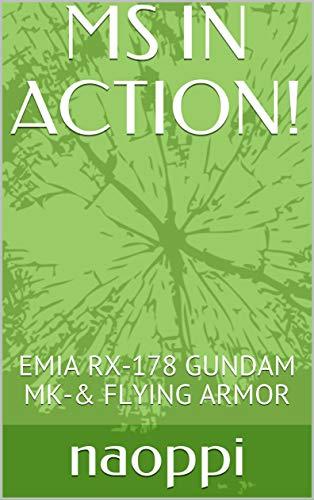 MS IN ACTION!③: EMIA RX-178 GUNDAM MK-Ⅱ& FLYING ARMOR (GUNDAM FIGURES Book 3) (English Edition)