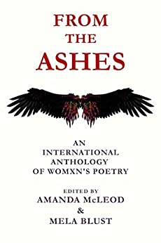 From The Ashes: An International Anthology Of Womxn's Poetry by [Amanda McLeod, Mela Blust ]