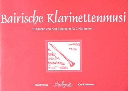 BAIRISCHE KLARINETTENMUSI - arrangiert für zwei Klarinetten [Noten / Sheetmusic] Komponist: EDELMANN KARL