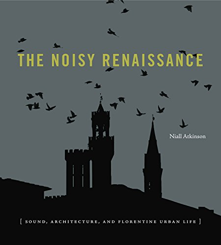 Compare Textbook Prices for The Noisy Renaissance: Sound, Architecture, and Florentine Urban Life 1 Edition ISBN 9780271071206 by Atkinson, Niall
