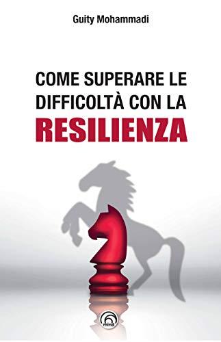 Come superare le difficoltà con la resilienza