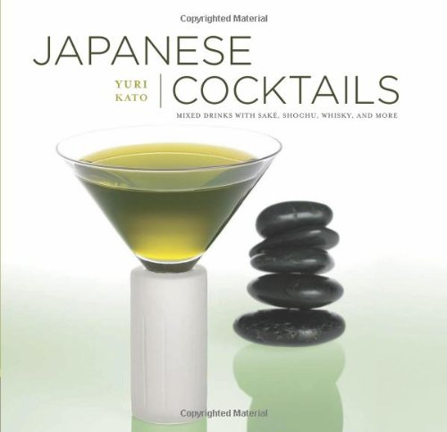 Japanese Cocktails: Mixed Drinks with Sake, Shochu, Whiskey, and More