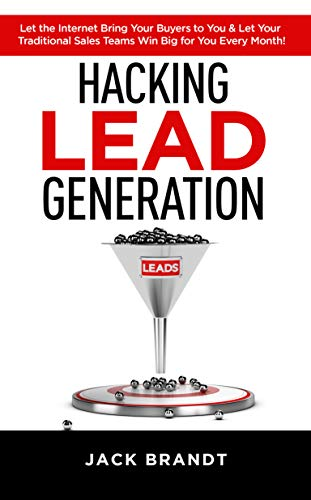 Hacking Lead Generation: Let the Internet Bring Your Buyers to You & Let Your Traditional Sales Teams Win Big for You Every Month! (English Edition)