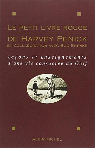 Le Petit Livre rouge de Harvey Penick: Leçons et enseignements d'une vie consacrée au golf