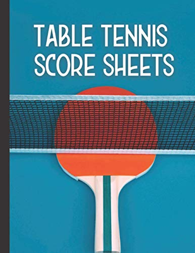 Table Tennis Score Sheets: Ping Pong Score Keeping Journal To Record Date, Time, Place, Weather, Home, League, Season, Opponent, Singles, Records, ... - Gifts For Table Tennis Players & Coaches