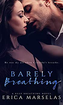 Barely Breathing: A Second Chance Standalone Romance (Keep Breathing Book 1) by [Erica Marselas]