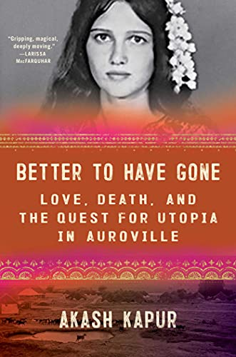 Compare Textbook Prices for Better to Have Gone: Love, Death, and the Quest for Utopia in Auroville  ISBN 9781501132513 by Kapur, Akash