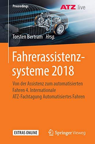 Fahrerassistenzsysteme 2018: Von der Assistenz zum automatisierten Fahren 4. Internationale ATZ-Fachtagung Automatisiertes Fahren (Proceedings) (English Edition)