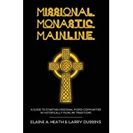 Missional. Monastic. Mainline.: A Guide to Starting Missional Micro-Communities in Historically Mainline Traditions