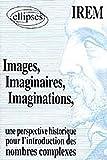 Images, Imaginaires, Imaginations - Une perspective historique pour l'introduction de nombres complexes