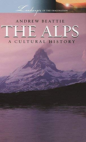 The Alps: A Cultural History (Landscapes of the Imagination) by Andrew Beattie (2006-11-09)
